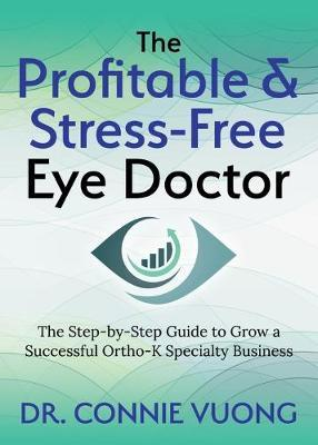 The Profitable & Stress-Free Eye Doctor by Connie Vuong