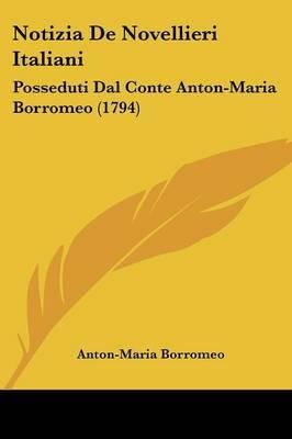 Notizia De Novellieri Italiani: Posseduti Dal Conte Anton-Maria Borromeo (1794) by Anton-Maria Borromeo image