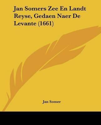 Jan Somers Zee En Landt Reyse, Gedaen Naer De Levante (1661) by Jan Somer