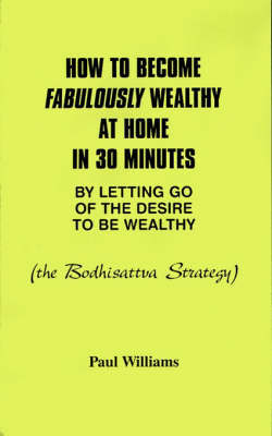 How to Become Fabulously Wealthy at Home in 30 Minutes by Letting Go of the Desire to be Wealthy by Paul Williams image