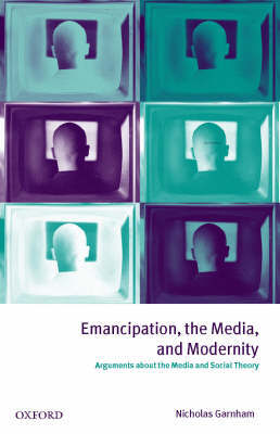 Emancipation, the Media, and Modernity by Nicholas Garnham