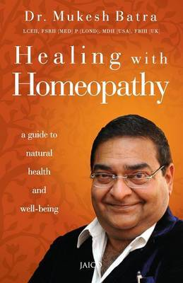 Healing with Homeopathy by Mukesh Batra