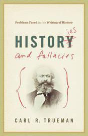 Histories and Fallacies by Carl R. Trueman