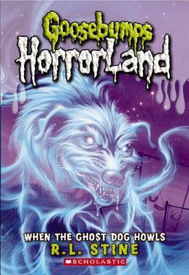 When the Ghost Dog Howls (Goosebumps Horrorland #13) by R.L. Stine image