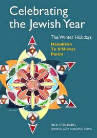 Celebrating the Jewish Year: The Winter Holidays by Paul Steinberg