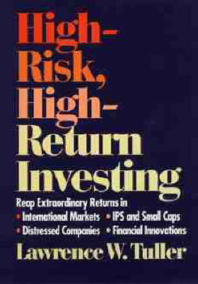 High Risk, High Return Investing by Lawrence W Tuller image