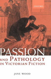Passion and Pathology in Victorian Fiction by Jane Wood image