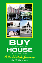 Buy a Boarded-Up House with Contents: A Real Estate Journey by Jeff Cooper image