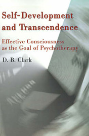 Self-Development and Transcendence: Effective Consciousness as the Goal of Psychotherapy by D. B. Clark image