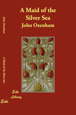 A Maid of the Silver Sea by John Oxenham image