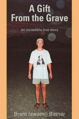 A Gift from the Grave: An Incredible True Story by Swami Brent Bittner image