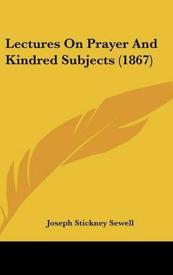 Lectures On Prayer And Kindred Subjects (1867) by Joseph Stickney Sewell image