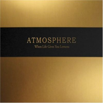 When Life Gives You Lemons, You Paint That Shit Gold by Atmosphere
