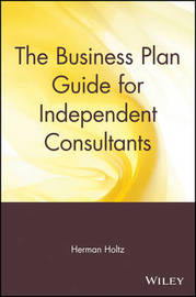 The Business Plan Guide for Independent Consultants by Herman R Holtz