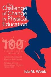 The Challenge of Change in Physical Education by Ida M Webb