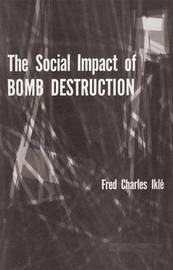 The Social Impact of Bomb Destruction by Fred Charles Ikle