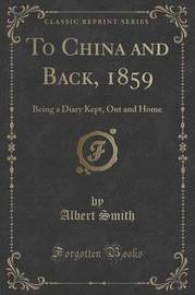 To China and Back, 1859 by Albert Smith