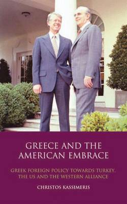 Greece and the American Embrace by Christos Kassimeris