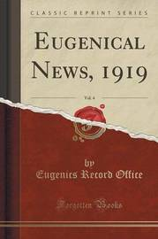 Eugenical News, 1919, Vol. 4 (Classic Reprint) by Eugenics Record Office