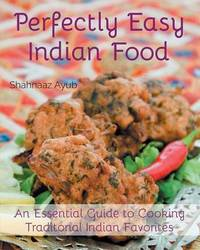 Perfectly Easy Indian Food by Shahanaaz Ayub
