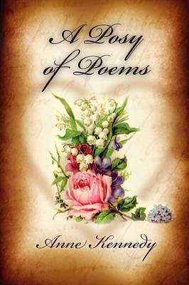 A Posy of Poems by Anne Kennedy