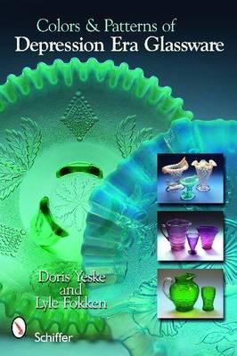 Colors & Patterns of Depression Era Glassware by Doris Yeske