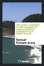 The Avery, Fairchild & Park Families of Massachusetts, Connecticut & Rhode Island by Samuel Putnam Avery image