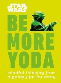 Star Wars: Be More Yoda by Christian Blauvelt