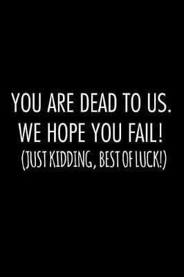 You are dead to us. we hope you fail! just kidding, best of luck! by Workparadise Press