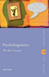 Psycholinguistics: The Key Concepts by John Field