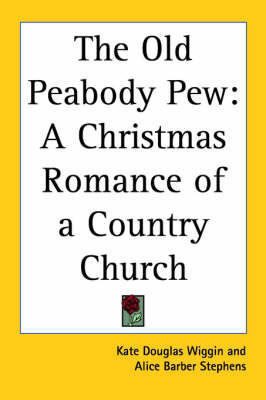 The Old Peabody Pew: A Christmas Romance of a Country Church by Kate Douglas Wiggin