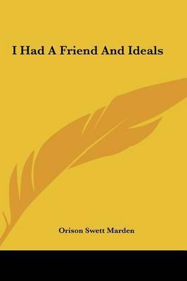 I Had a Friend and Ideals by Orison Swett Marden