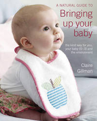Natural Guide to Bringing Up Your Baby by Claire Gillman