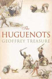 The Huguenots by Geoffrey Treasure