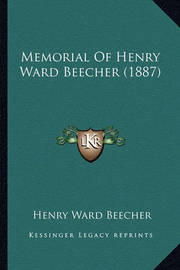 Memorial of Henry Ward Beecher (1887) by Henry Ward Beecher