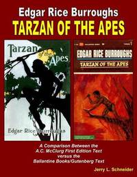 Tarzan of the Apes a Comparison Between the A.C. McClurg First Edition Text Versus the Ballantine Books/Gutenberg Text by Jerry L Schneider
