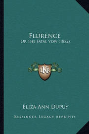 Florence: Or the Fatal Vow (1852) by Eliza Ann Dupuy