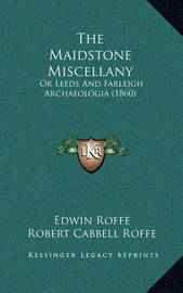 The Maidstone Miscellany: Or Leeds and Farleigh Archaeologia (1860) by Edwin Roffe