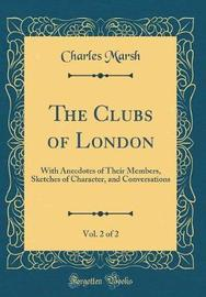 The Clubs of London, Vol. 2 of 2 by Charles Marsh image