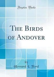 The Birds of Andover (Classic Reprint) by Howard I Ford