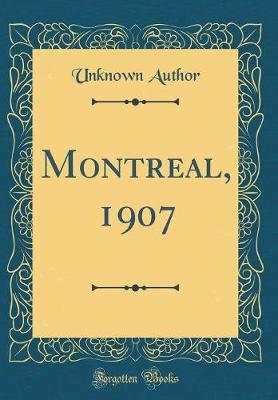 Montreal, 1907 (Classic Reprint) by Unknown Author