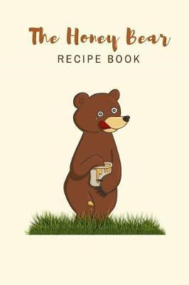 The Honey Bear Recipe Book by Women and Men Recipe Journals for Kids