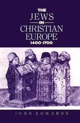 The Jews in Christian Europe 1400-1700 by John Edwards image