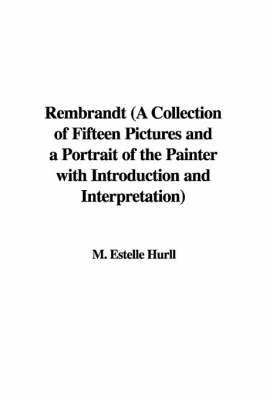 Rembrandt (a Collection of Fifteen Pictures and a Portrait of the Painter with Introduction and Interpretation) by M. Estelle Hurll image