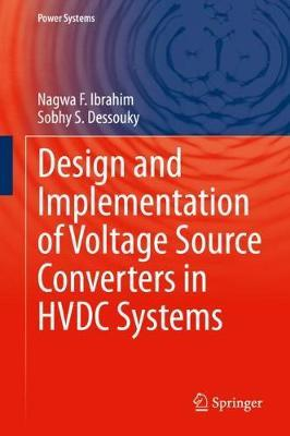 Design and Implementation of Voltage Source Converters in HVDC Systems by Sobhy S. Dessouky