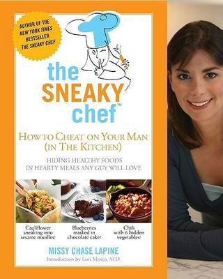 The Sneaky Chef: How to Cheat on Your Man (in the Kitchen!): Hiding Healthy Foods in Hearty Meals Any Guy Will Love by Missy Chase Lapine image