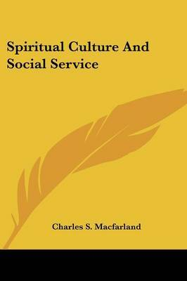 Spiritual Culture and Social Service by Charles S Macfarland image