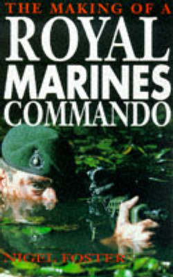 The Making of a Royal Marine Commando by Nigel Foster