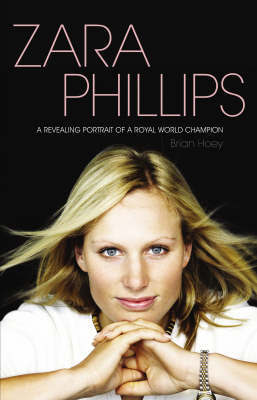 Zara Phillips: A Revealing Portrait of a Royal World Champion by Brian Hoey image