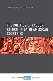 The politics of labour reform in Latin American countries by Leonardo Mello E Silva